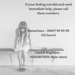 If you feel suicidal or need immediate help, please call these numbers. Samaritans - 08457 90 90 90 (24 hours) Cardiff Nightline - 02920870555 (8pm-8am)